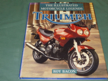 ILLUSTRATED MOTORCYCLE LEGENDS - TRIUMPH : THE (Bacon 1993)